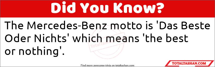 The MercedesBenz motto is Das Beste Oder Nichts which means
